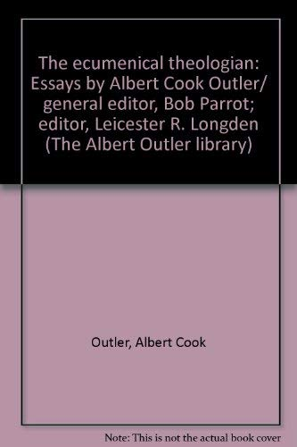 The ecumenical theologian: Essays by Albert Cook Outler/ general editor, Bob Parrot; editor, ...