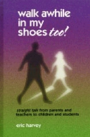 Walk Awhile in My Shoes, Too: Straight Talk From Children and Students to Parents and Teachers: ...