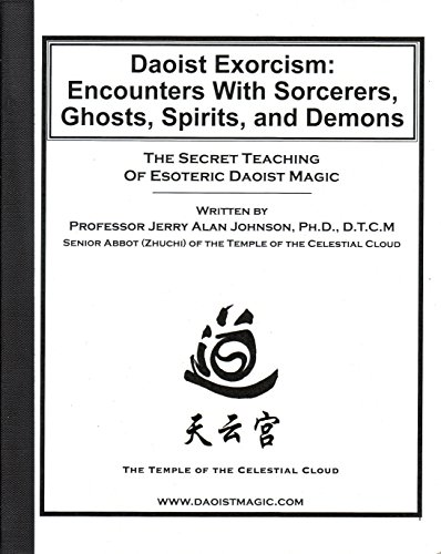 Daoist Exorcism: Encounters with Sorcerers, Ghosts, Spirits,: Johnson, Jerry Alan