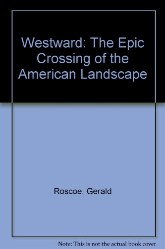 Westward: The Epic Crossing of the American Landscape (1885254199) by Gerald Roscoe; David Larkin