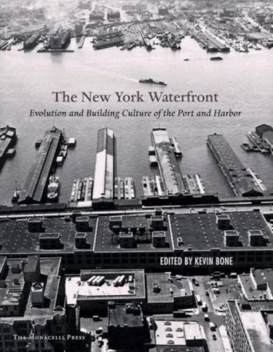New York Waterfront: Evolution and Building Culture of the Port and Harbor: Bone, Kevin [ed.]