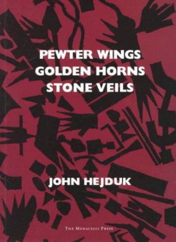 Pewter Wings Golden Horns Stone Veils: John Hejduk