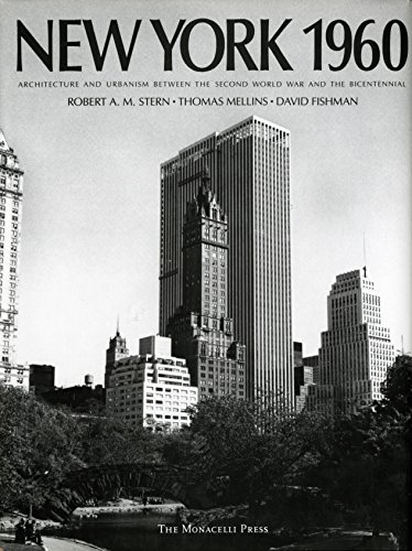 New York 1960: Architecture and Urbanism Between the Second World War and the Bicentennial.