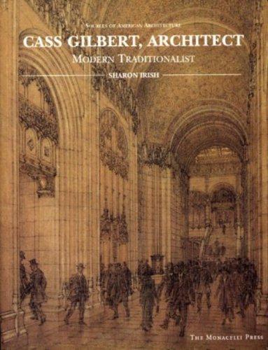 Cass Gilbert , architect : modern traditionalist.: Irish, Sharon.