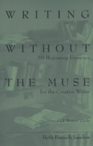 9781885266125: Writing Without the Muse: 50 Beginning Exercise for the Creative Writer