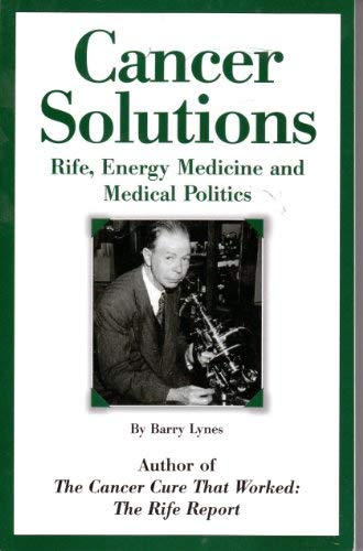 Cancer Solutions: Rife, Energy Medicine And Medical Politics: Lynes, Barry
