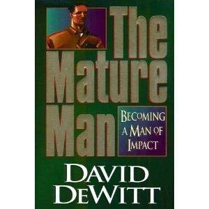 The Mature Man: Becoming a Man of Impact: Dewitt, David