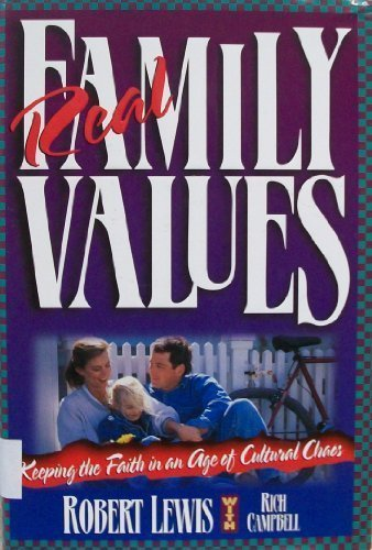 Real Family Values: Leading Your Family into the Twenty-First Century with Clarity and Conviction: ...