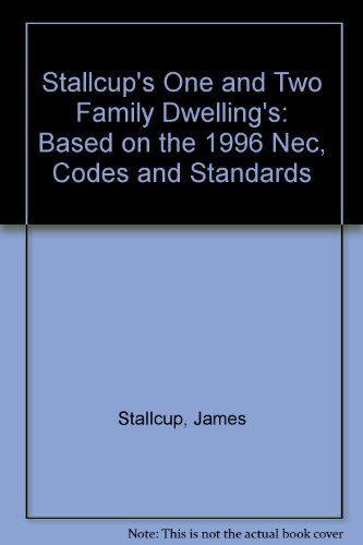 Stallcup's One and Two Family Dwelling's: Based on the 1996 Nec, Codes and Standards (1885341164) by Stallcup, James