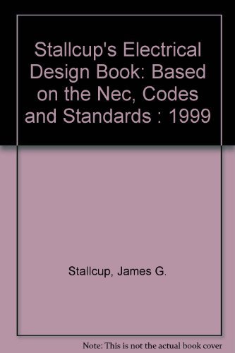 Stallcup's Electrical Design Book: Based on the Nec, Codes and Standards : 1999 (9781885341334) by Stallcup, James G.