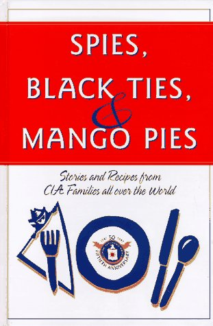 SPIES, BLACK TIES, & MANGO PIES Stories and Recipes from CIA Families All over the World