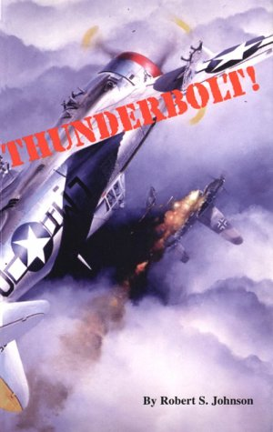 Thunderbolt!: An Extraordinary Story of a World War II Ace: Johnson, Robert S. With Caidin, Martin