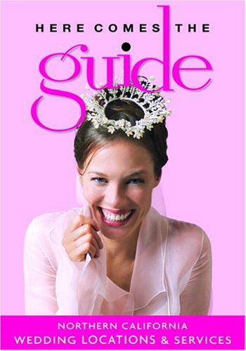 Here Comes the Guide: Northern California: Wedding Locations and Services: Broadwell, Lynn, Brenner...
