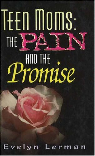 Teen Moms: The Pain and the Promise: Lerman, Evelyn