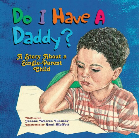 Do I Have a Daddy?: A Story About a Single-Parent Child: Lindsay, Jeanne Warren