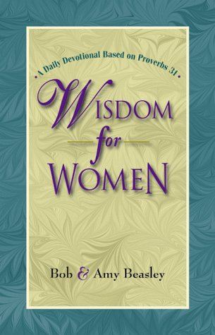 WISDOM FOR WOMEN (1885358318) by Beasley, Bob; Beasley, Amy; Beasley, Amy; Bob