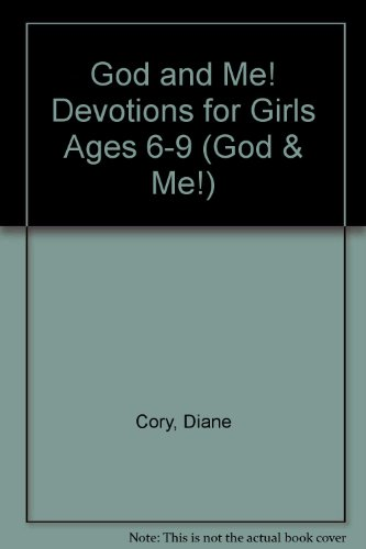 God and Me! Devotions for Girls Ages 6-9 (God & Me!): Diane Cory