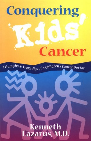 9781885373229: Conquering Kids' Cancer: Triumphs and Tragedies of a Children's Cancer Doctor