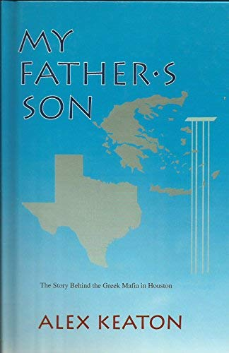My Father's Son: The Story Behind the Greek Mafia in Houston