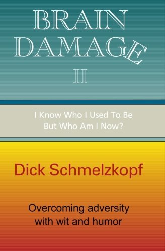 Brain Damage II: I Know Who I Used To Be, But Who Am I Now?: Dick Schmelzkopf