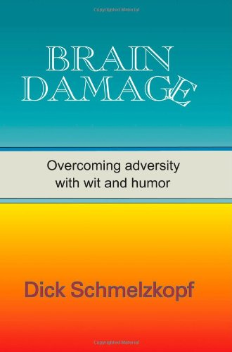 Brain Damage: Overcoming Adversity With Wit And Humor: Schmelzkopf, Dick