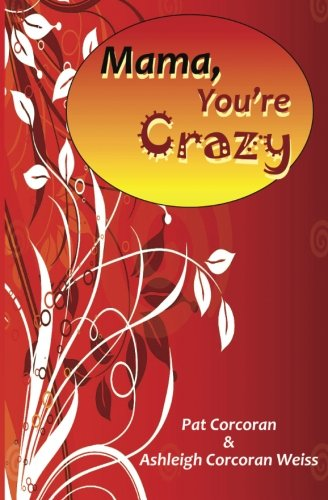 Mama, Youre Crazy: Patricia Corcoran