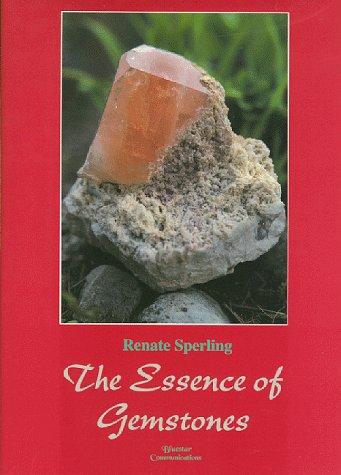 9781885394125: The Essence of Gemstones (Rocks, Minerals and Gemstones)