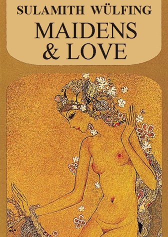Maidens & Love (Collected Works): Sulamith Wulfing