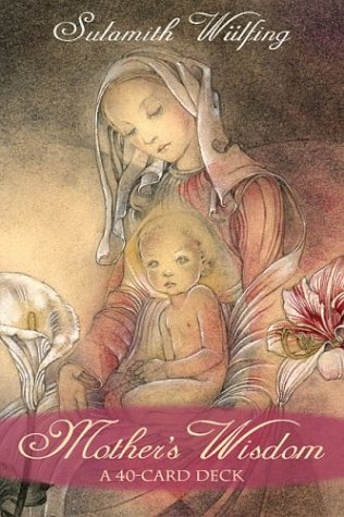 Mother's Wisdom: A 40 Card Deck: Sulamith Wulfing; Lunaea Weatherstone