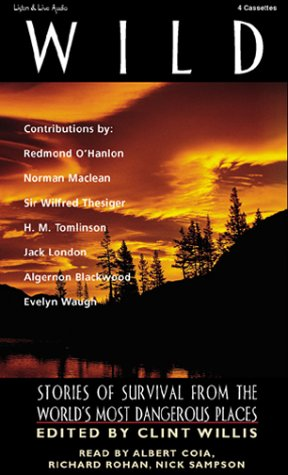 Wild: Stories of Survival From The World's Most Dangerous Places (Adrenaline (Audio)) (188540851X) by Norman MacLean; Redmond O'Hanlon; Wilfred Thesinger; Jack London; Albert Coia