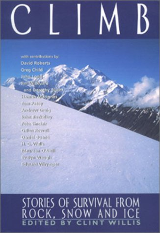 CLIMB,STORIES OF SURVIVAL FROM ROCK,SNOW & ICE: Willis, Clint (Ed)