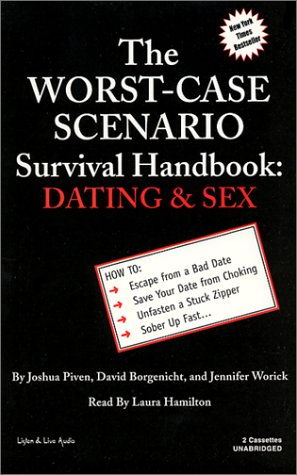 The Worst Case Scenario Survival Handbook: Dating & Sex (Worst-Case Scenario Survival Handbooks (Audio)) (188540879X) by Joshua Piven; David Borgenicht; Jennifer Worick