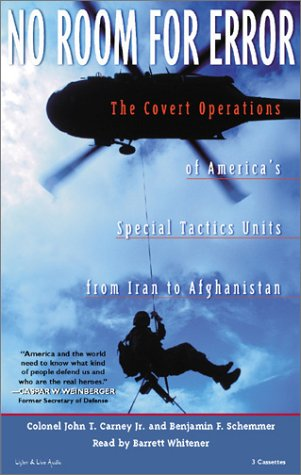 No Room for Error: The Covert Operations of America's Special Tactics Units from Iran to Afghanistan (1885408927) by Barrett Whitener; Benjamin Schemmer; Colonel John T. Carney Jr.