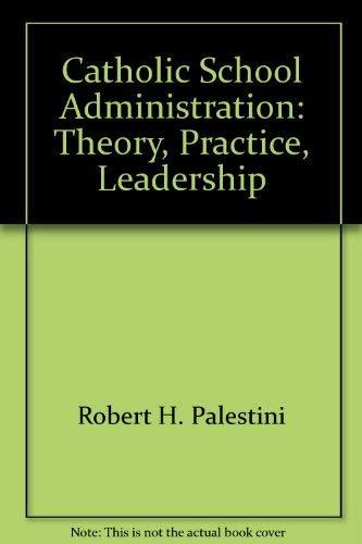 9781885432308: Catholic School Administration: Theory, Practice, Leadership