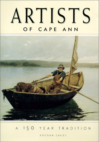 ARTISTS OF CAPE ANN. A 150 Year Tradition.: Davies, Kristian.