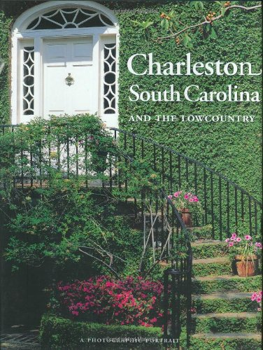 Charleston, South Carolina and the Lowcountry: A Photographic Portrait: Editors of Yourtown Books