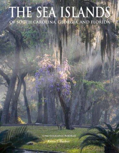 The Sea Islands of South Carolina, Georgia, and Florida: Karen T. Bartlett