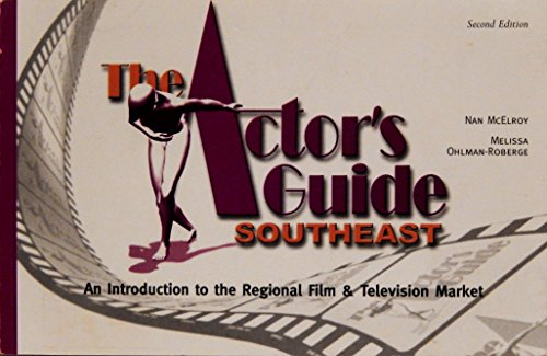 Actor's Guide Southeast: An Introduction to the Regional Film & Television Market: ...