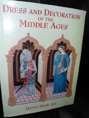 DRESS AND DECORATION OF THE MIDDLE AGES.: Shaw, Henry.