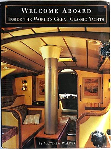 Welcome Aboard Inside the World's Great Classic Yachts: Matthew Walker
