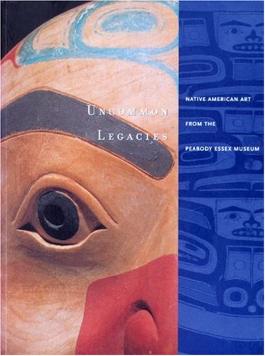 9781885444233: Uncommon Legacies: Native American Art from the Peabody Essex Museum