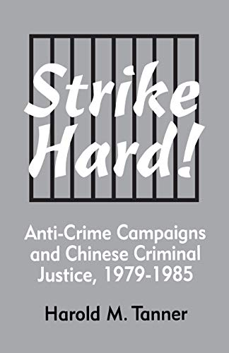 Strike Hard! Anti-Crime Campaigns and Chinese Criminal Justice, 1979-1985 (Cornell East Asia Series...