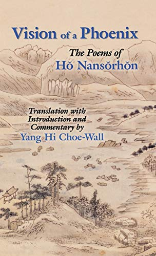 Vision of a Phoenix: The Poems of Ho Nansorhon (Cornell East Asia, No. 117): Choe-Wall, Yang Hi