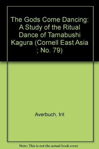 9781885445674: The Gods Come Dancing: A Study of the Ritual Dance of Yamabushi Kagura (Cornell East Asia, No. 79)