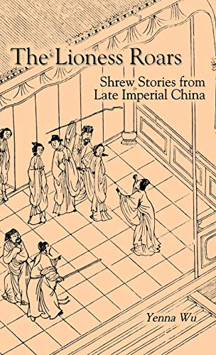 The Lioness Roars: Shrew Stories from Late Imperial China (Cornell East Asia Series 81): Wu, Yenna
