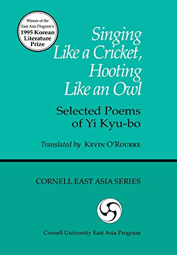 9781885445780: Singing Like a Cricket, Hooting Like an Owl: Selected Poems of Yi Kyu-bo (Cornell East Asia Series Volume 78)
