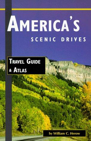 America's Scenic Drives: Travel Guide & Atlas: William C. Herow
