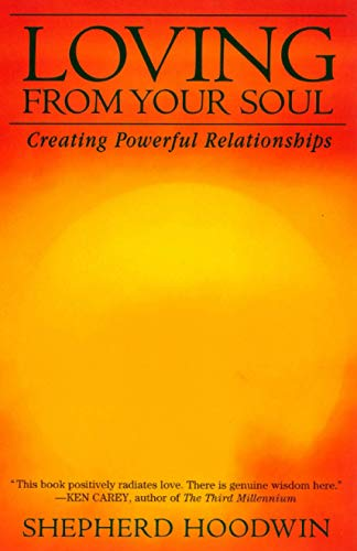 Loving from Your Soul: Creating Powerful Relationships: Hoodwin, Shepherd