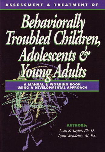 Assessment & Treatment of Behaviorally Troubled Children, Adolescents & Young Adults: A ...