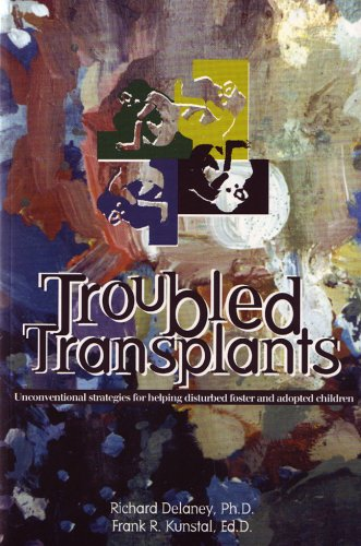 Troubled Transplants: Unconventional Strategies for Helping Disturbed: Richard J., Ph.D.